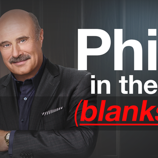 Dr Phil Podcast- Phil In The Blanks